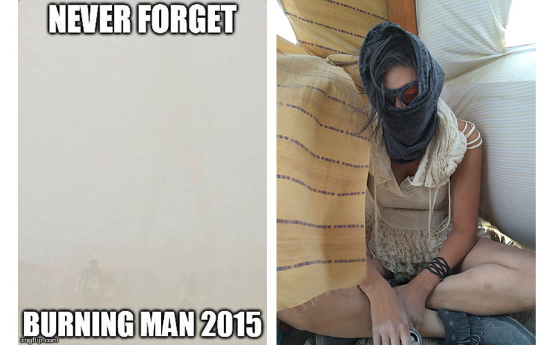 "On the left is a popular meme from 2015, which is a hilariously accurate depiction of what ""The Man"" looked like most of the week in all that dust ! On the right is a photo of me that was taken in 2014 as a joke, but is actually how I felt most of 2015 ;)"