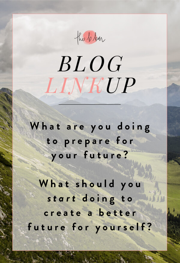 Talking about what I'm doing to prepare for my future and giving a few tips for this month's Blog Linkup via the B Bar Blog!