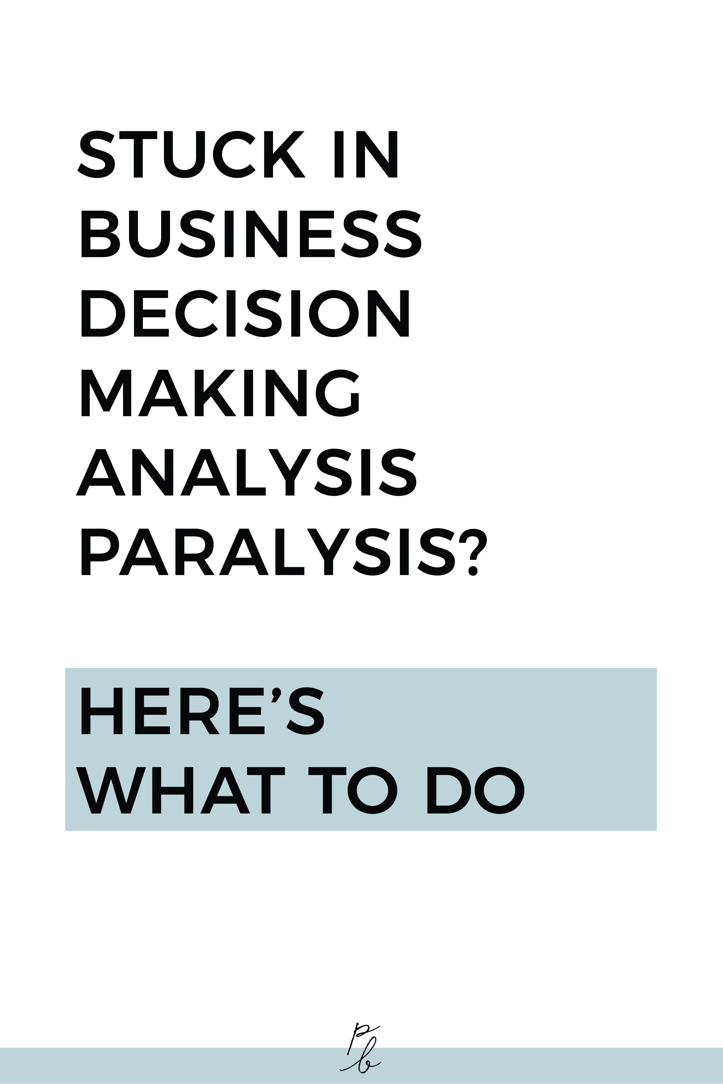 stuck in business decision making analysis paralyis? here's what to do.png
