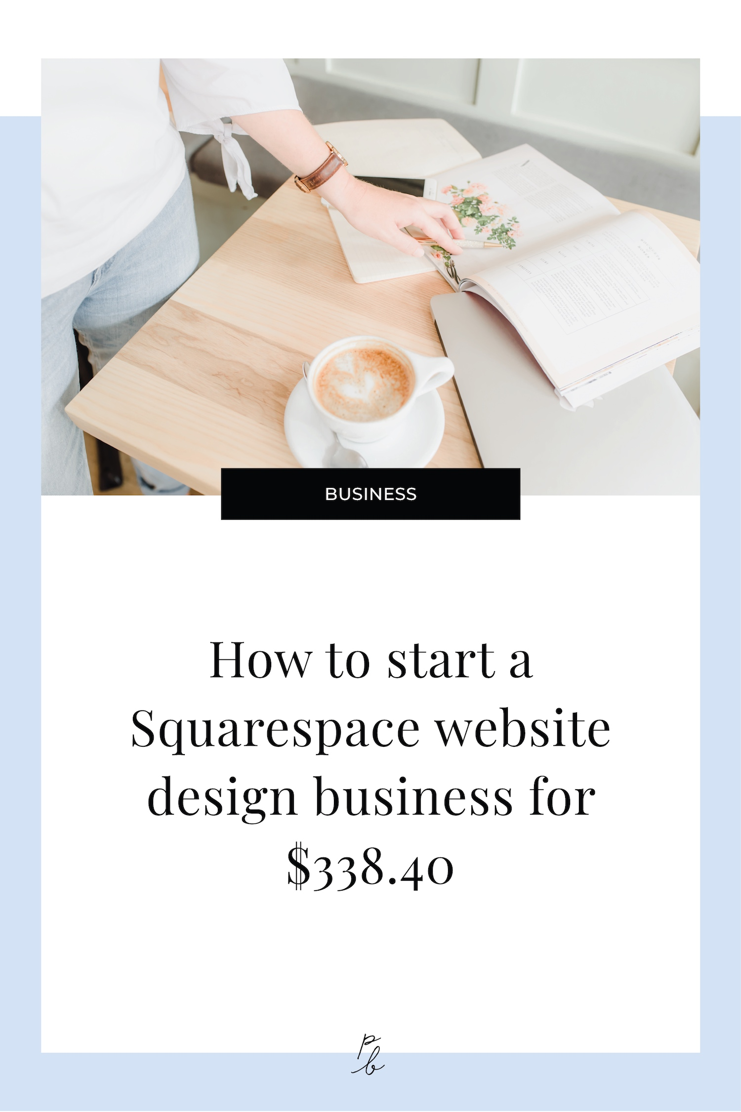 How to start a Squarespace website design business for $338.40.jpg