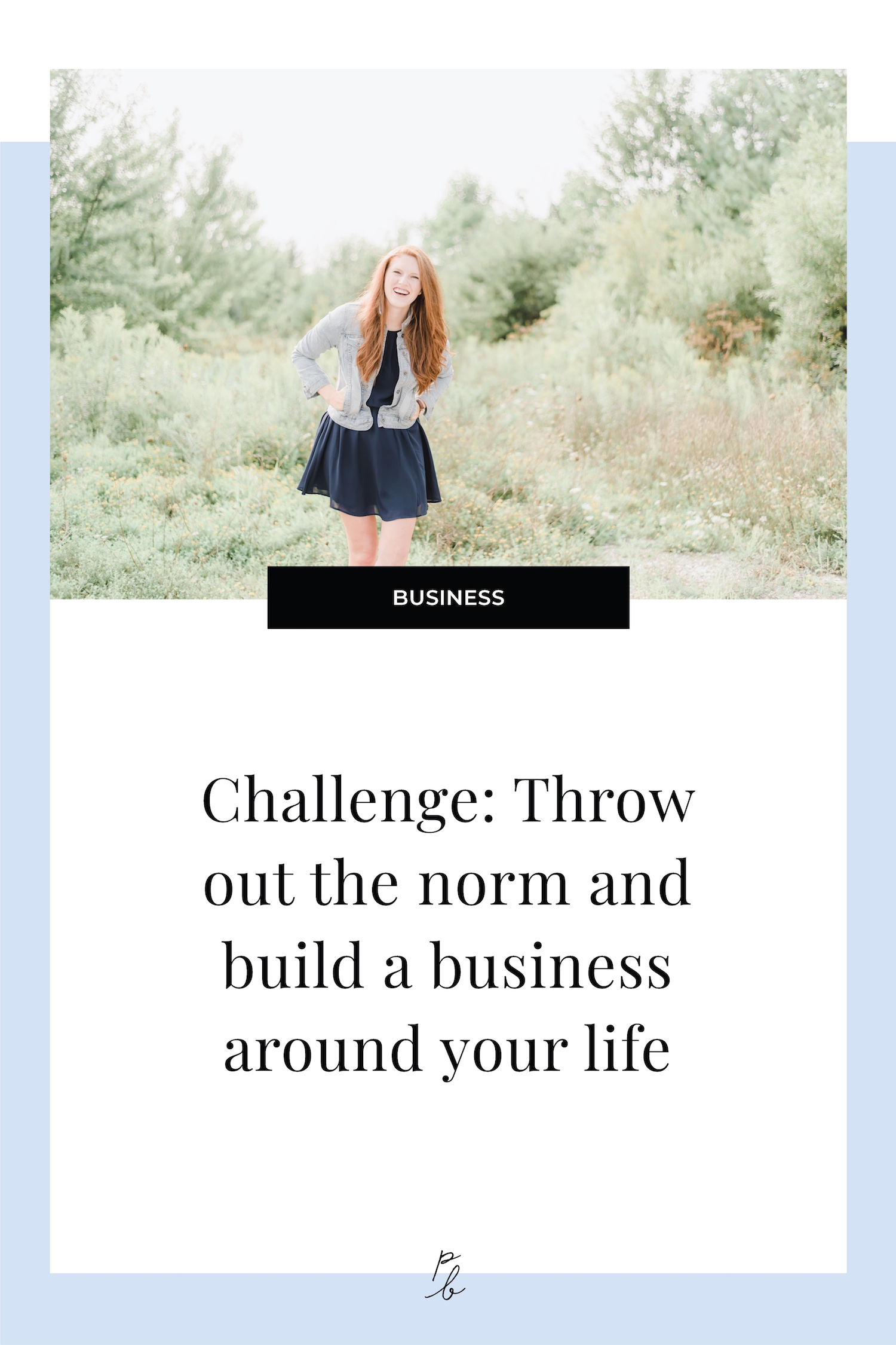 Challenge- Throw out the norm and build a business around your life.jpg