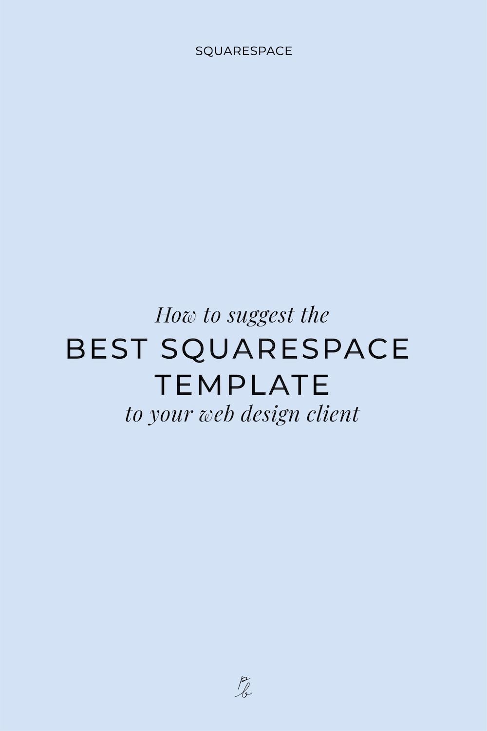 4-How to suggest the best squarespace template to your web design client.jpg