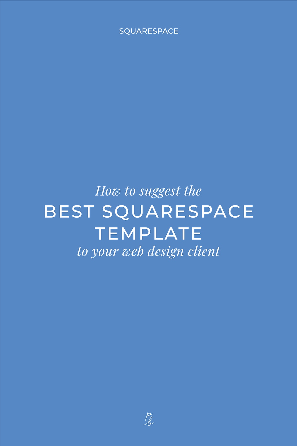 3-How to suggest the best squarespace template to your web design client.jpg