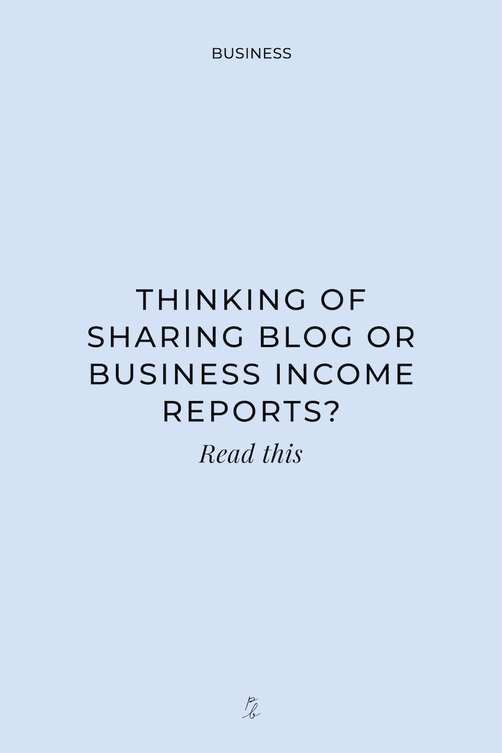 3-THINKING OF SHARING BLOG OR BUSINESS INCOME REPORTS? Read this    .jpg