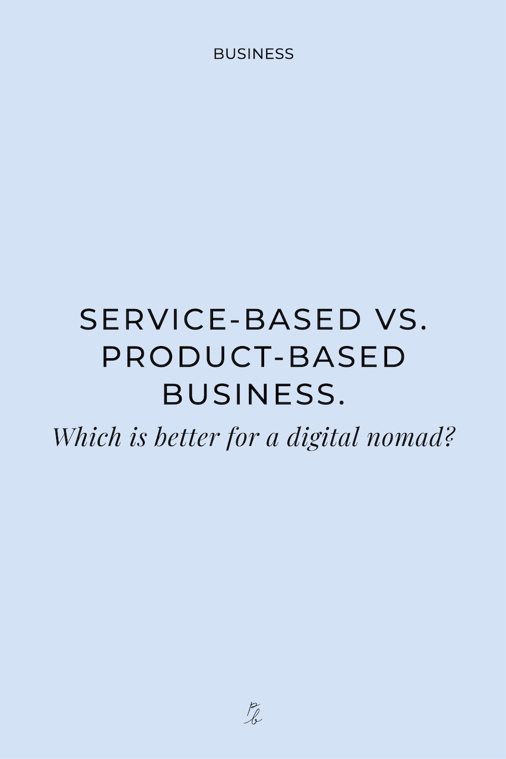 3-Service-based vs. product-based business. Which is better for a digital nomad?.jpg