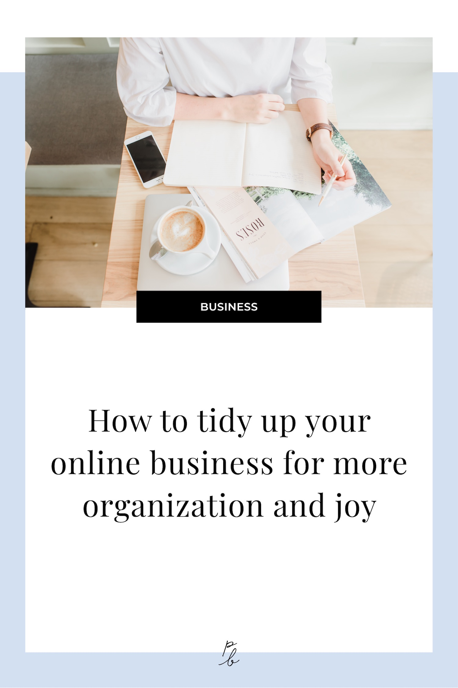 How to tidy up your online business for more organization and joy.jpg