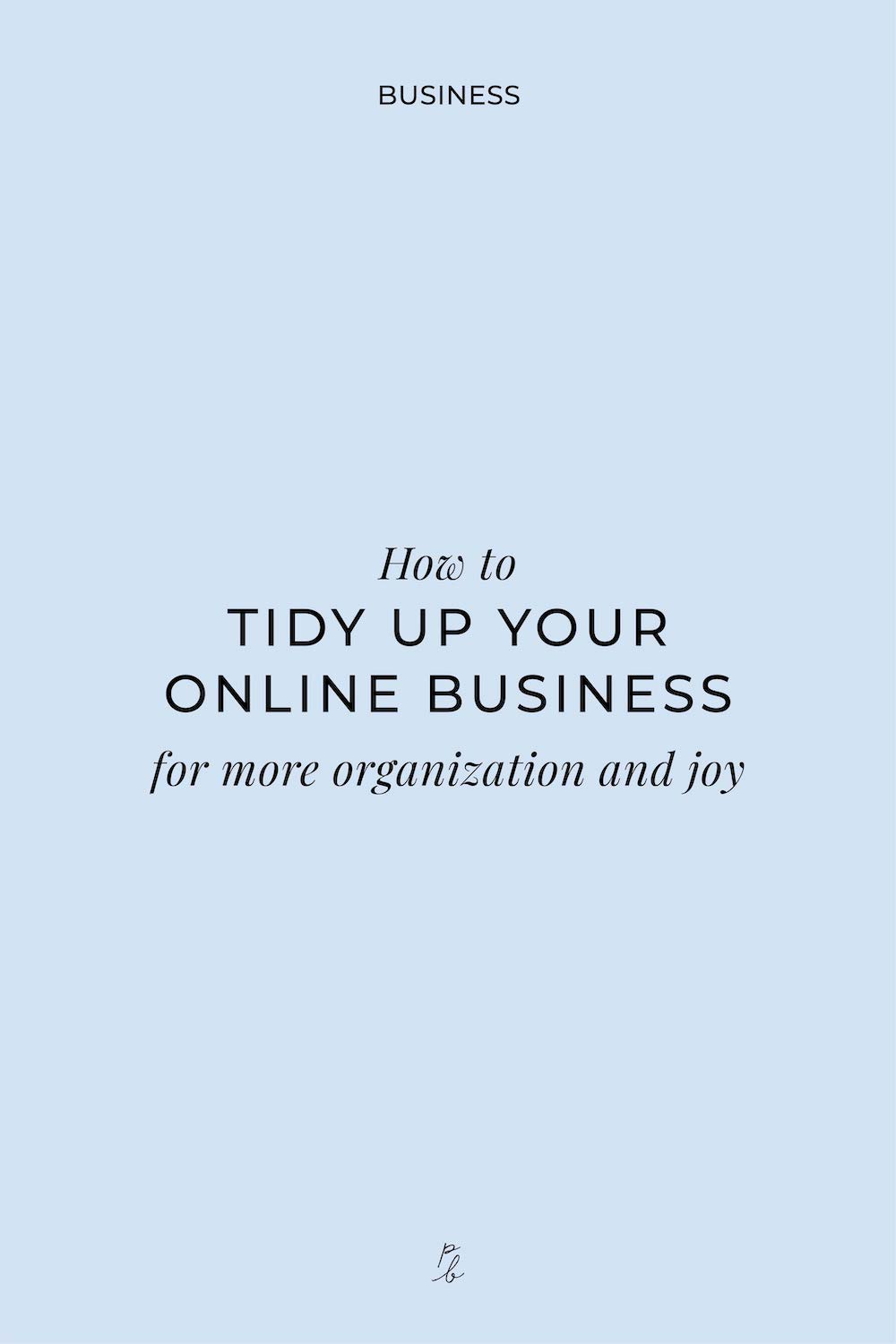 3-How to tidy up your online business for more organization and joy.jpg