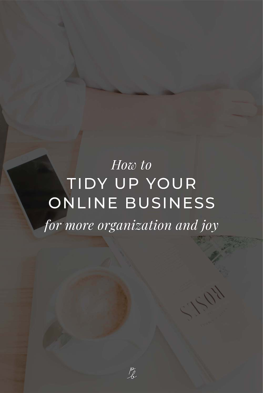 2-How to tidy up your online business for more organization and joy.jpg
