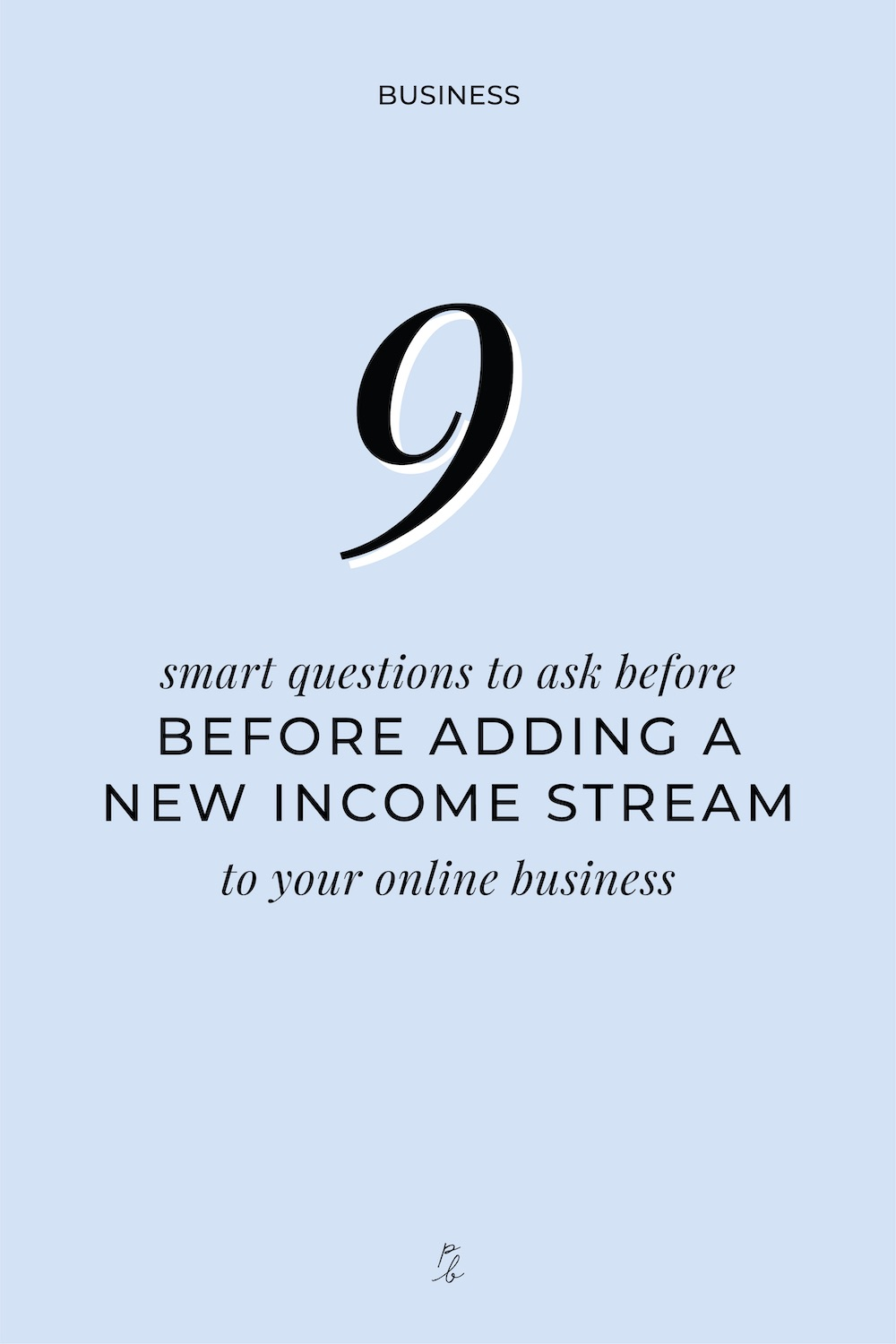 3-9 smart questions to ask before adding a new income stream to your online business.jpg