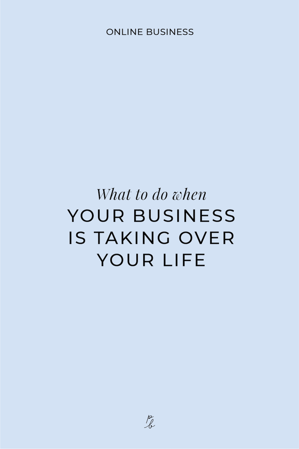 What to do when your business is taking over your life.