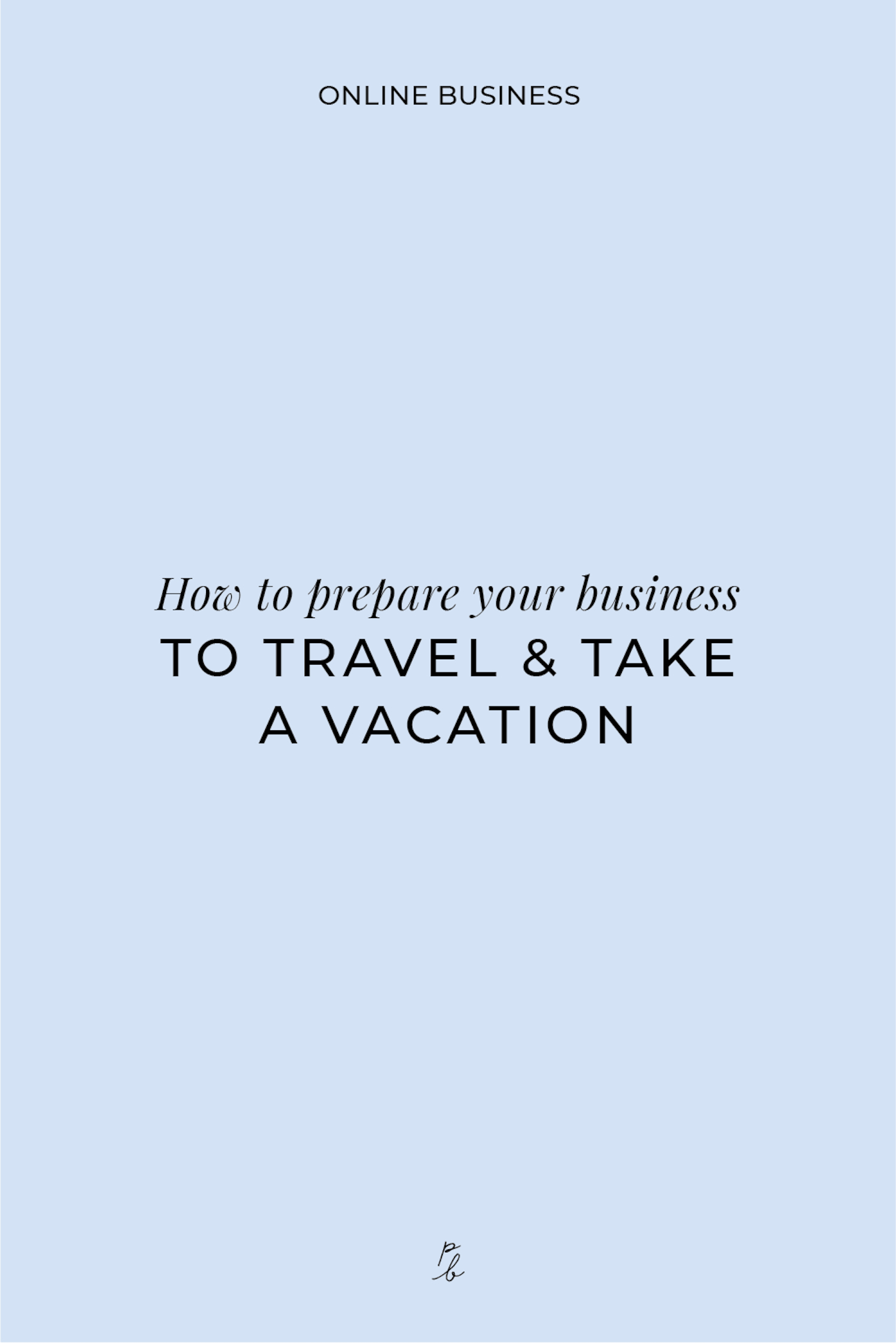 How to prepare your business to travel & take a vacation-07.jpeg