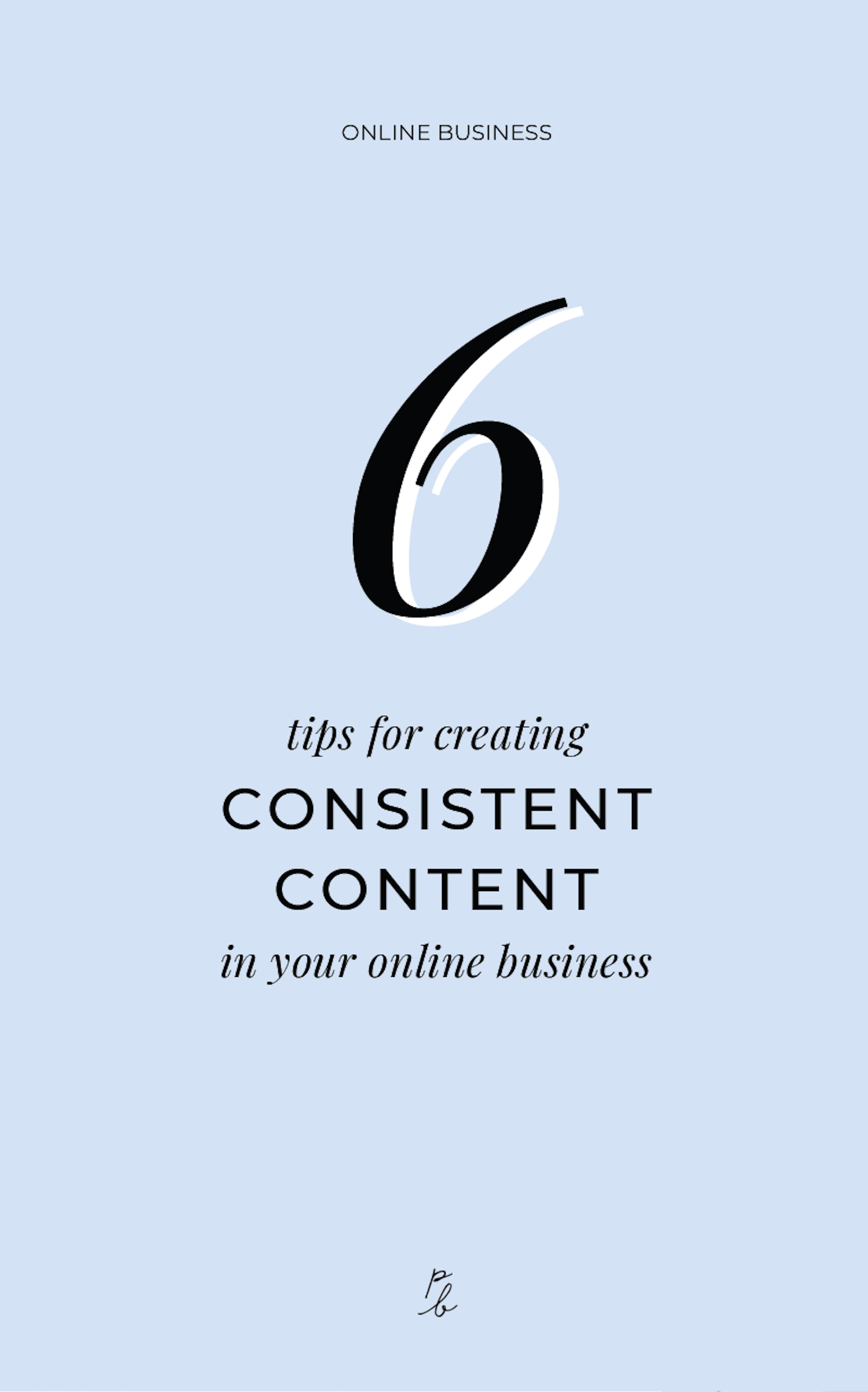 6 tips for creating consistent content in your online business .jpeg