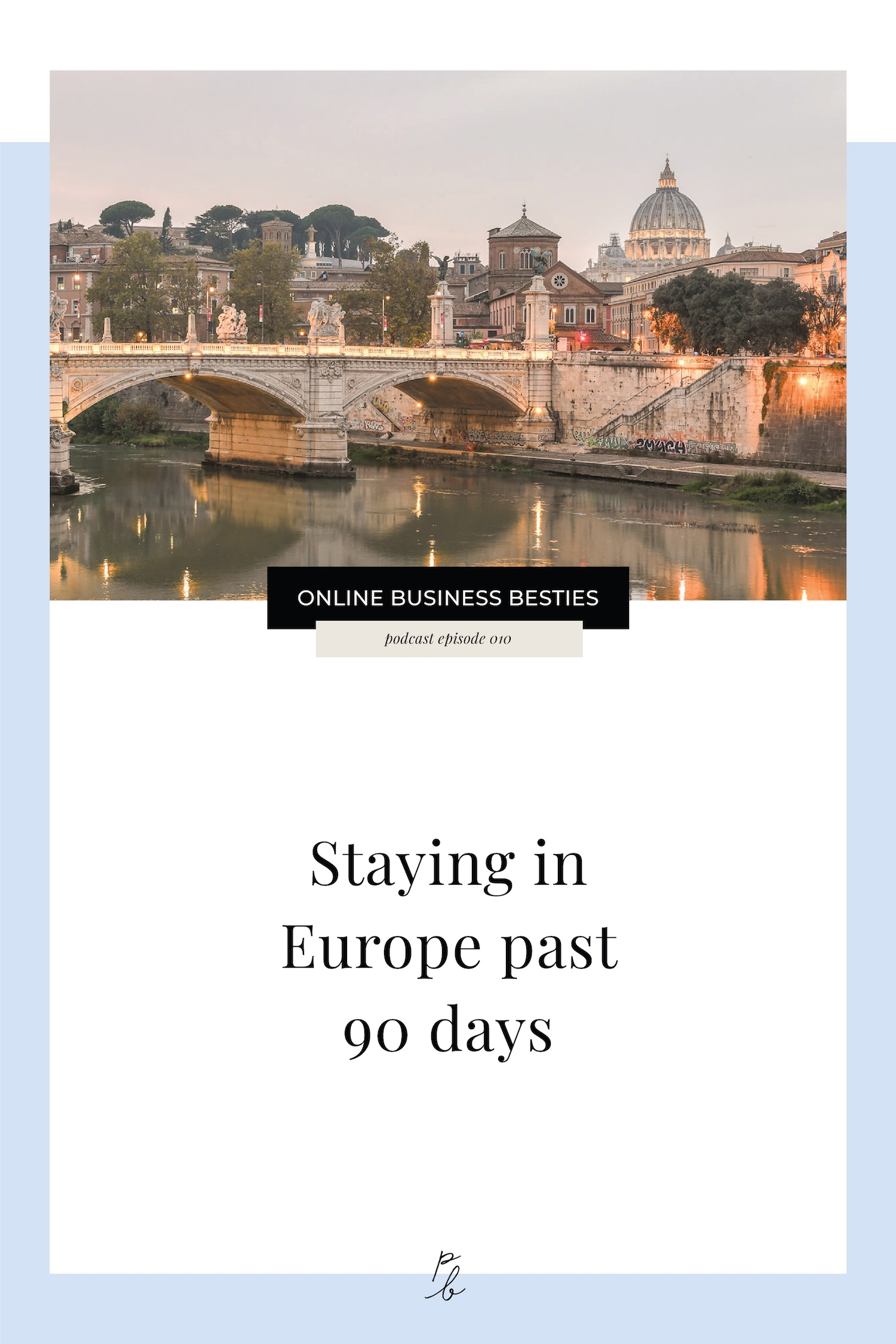 010 Staying in Europe Past 90 Days - The Online business besties's podcast.jpeg