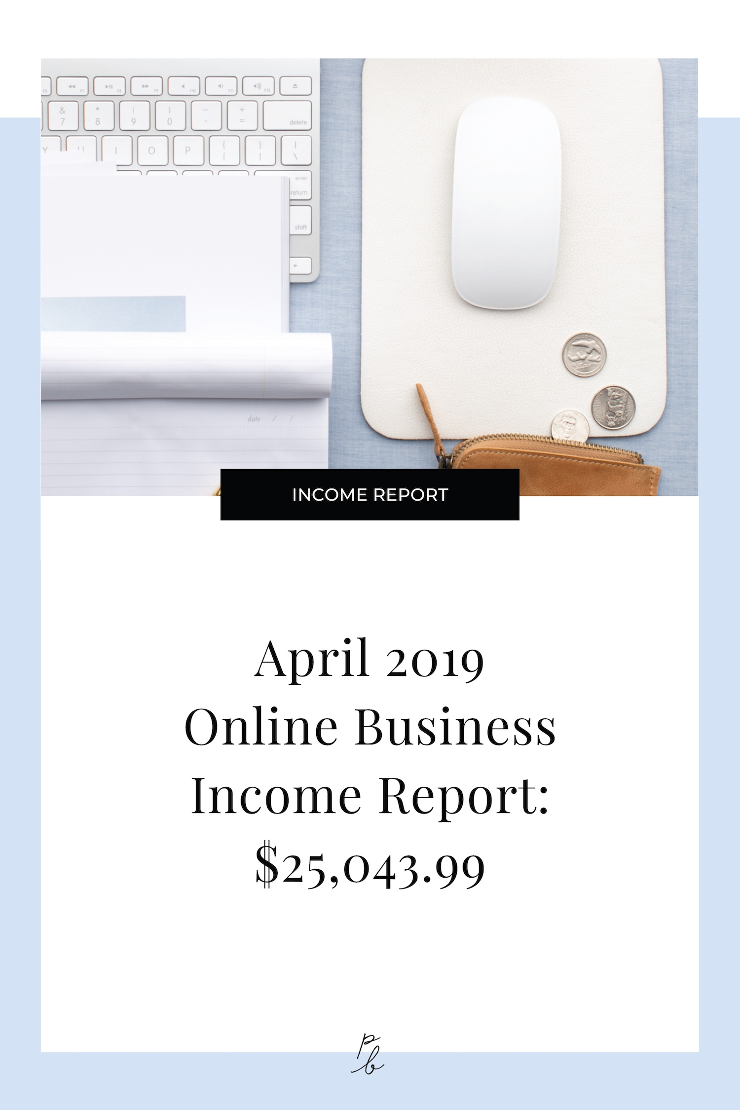 April 2019 Online Business Income Report $25,043.99.jpeg