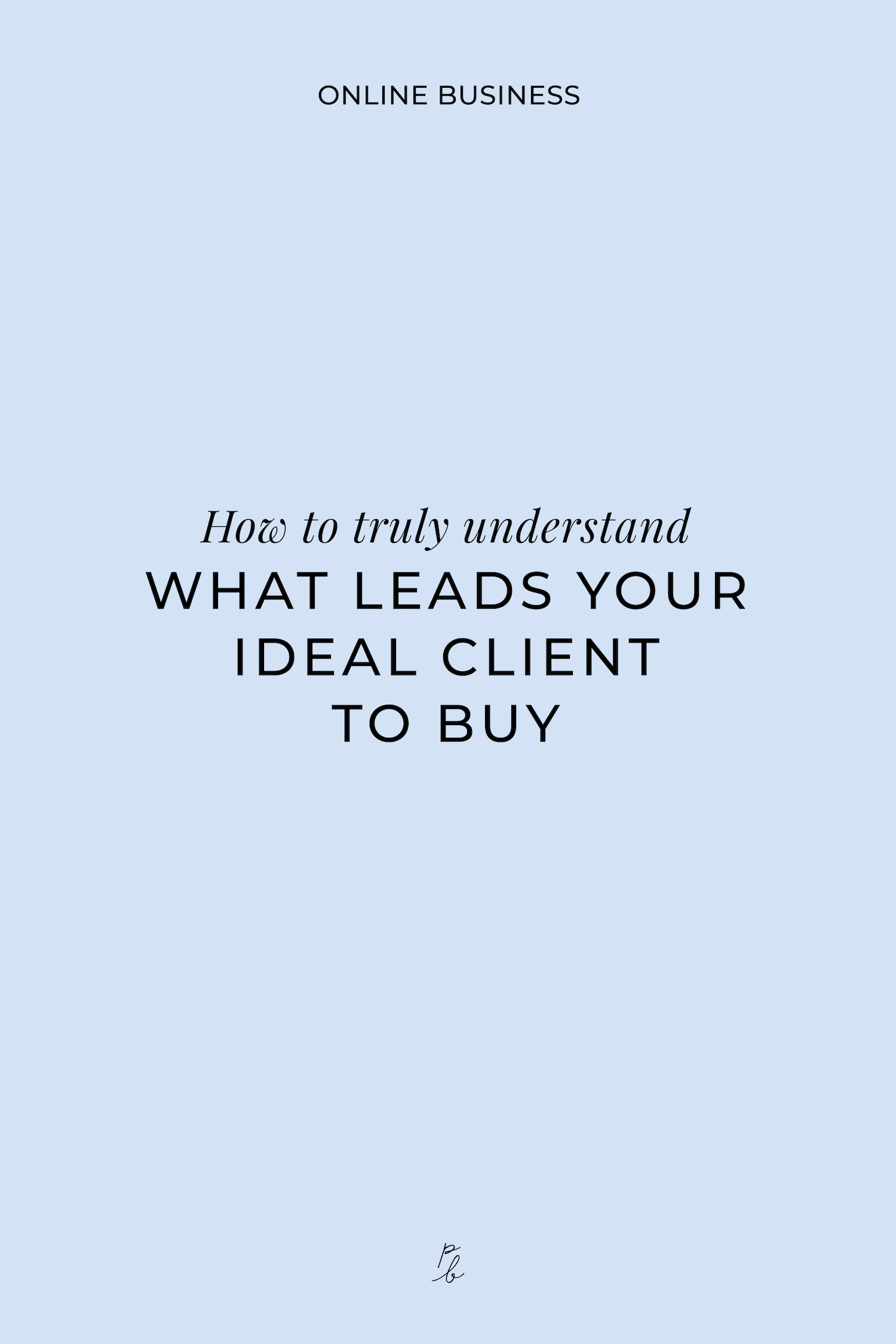 How to truly understand what leads your ideal client to buy-03.jpeg