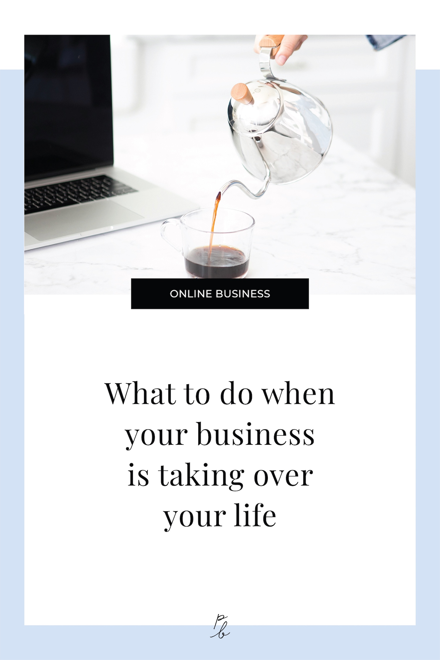What to do when your business is taking over your life .jpeg