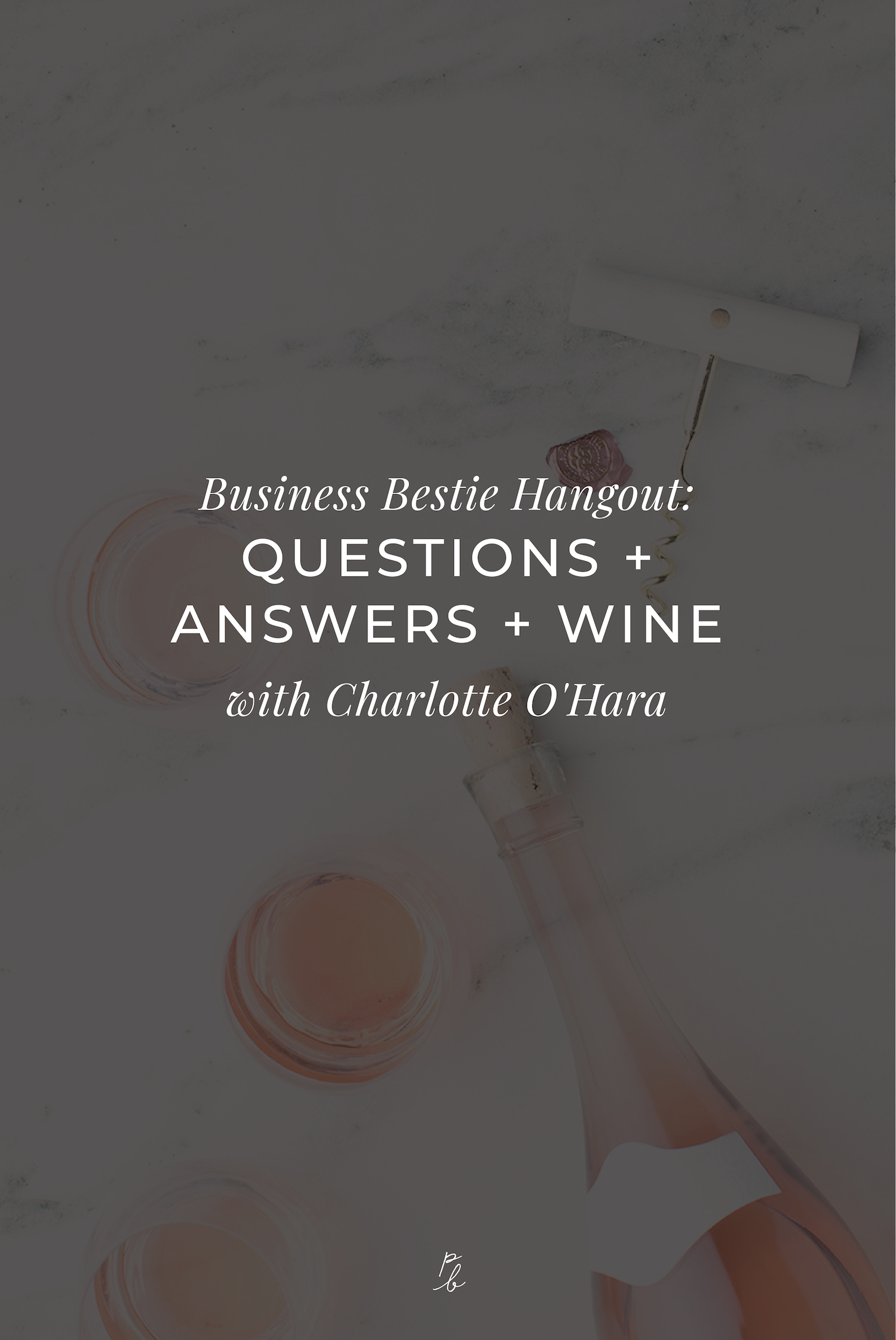 Business Bestie Hangout- Questions + Answers + Wine with Charlotte O'Hara -02.jpeg