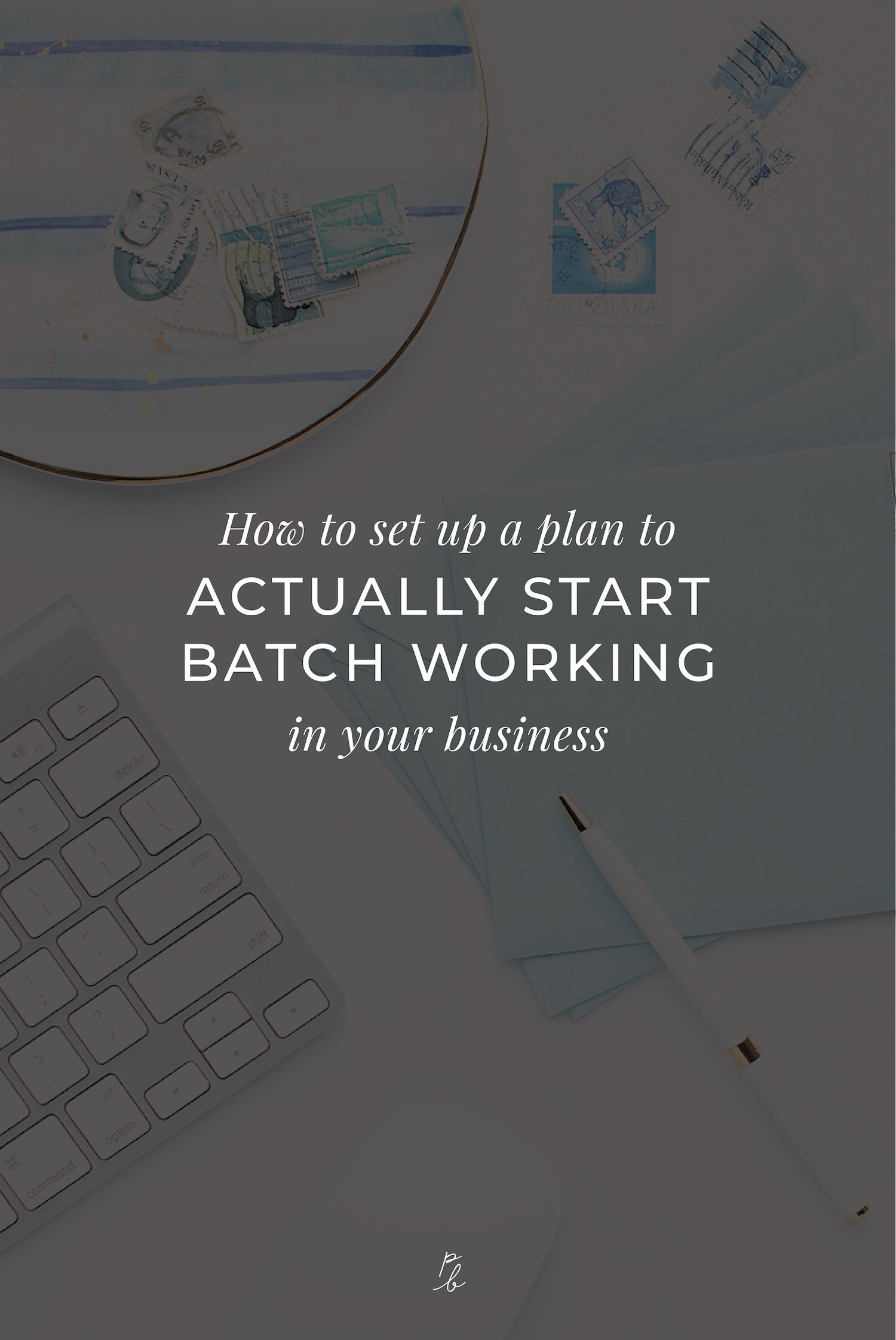 How to set up a plan to actually start batch working in your business.jpeg