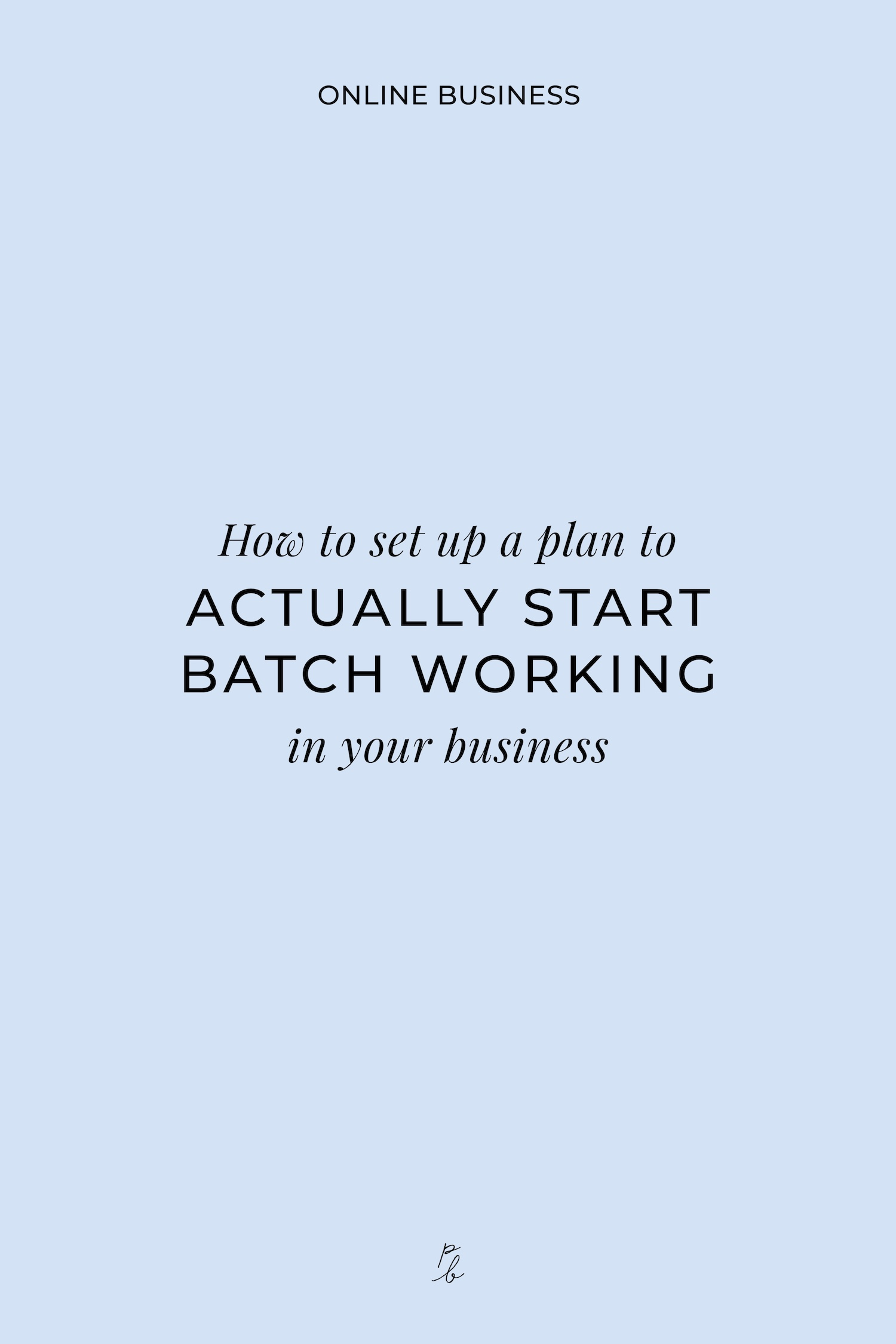 How to set up a plan to actually start batch working in your business 1.jpeg