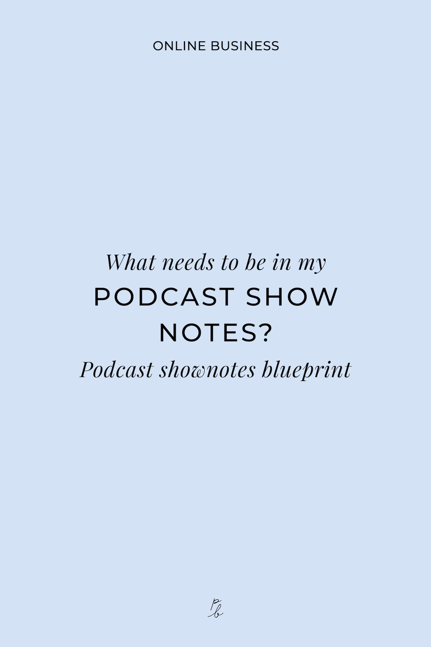 What needs to be in my podcasts show notes? Podcast show notes blueprint-03.jpeg