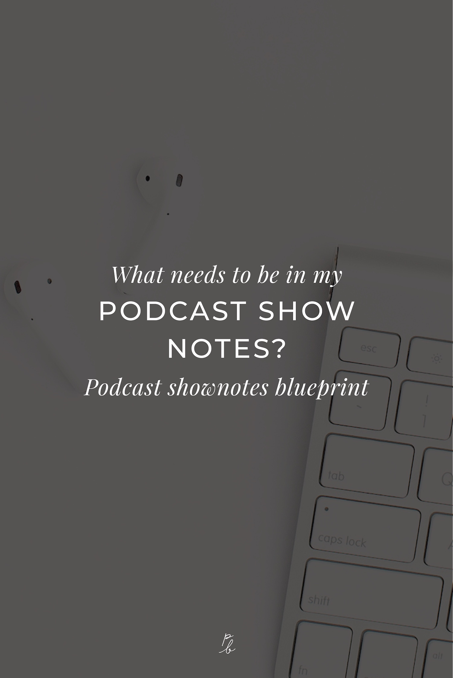 What needs to be in my podcasts show notes? Podcast show notes blueprint-02.jpeg