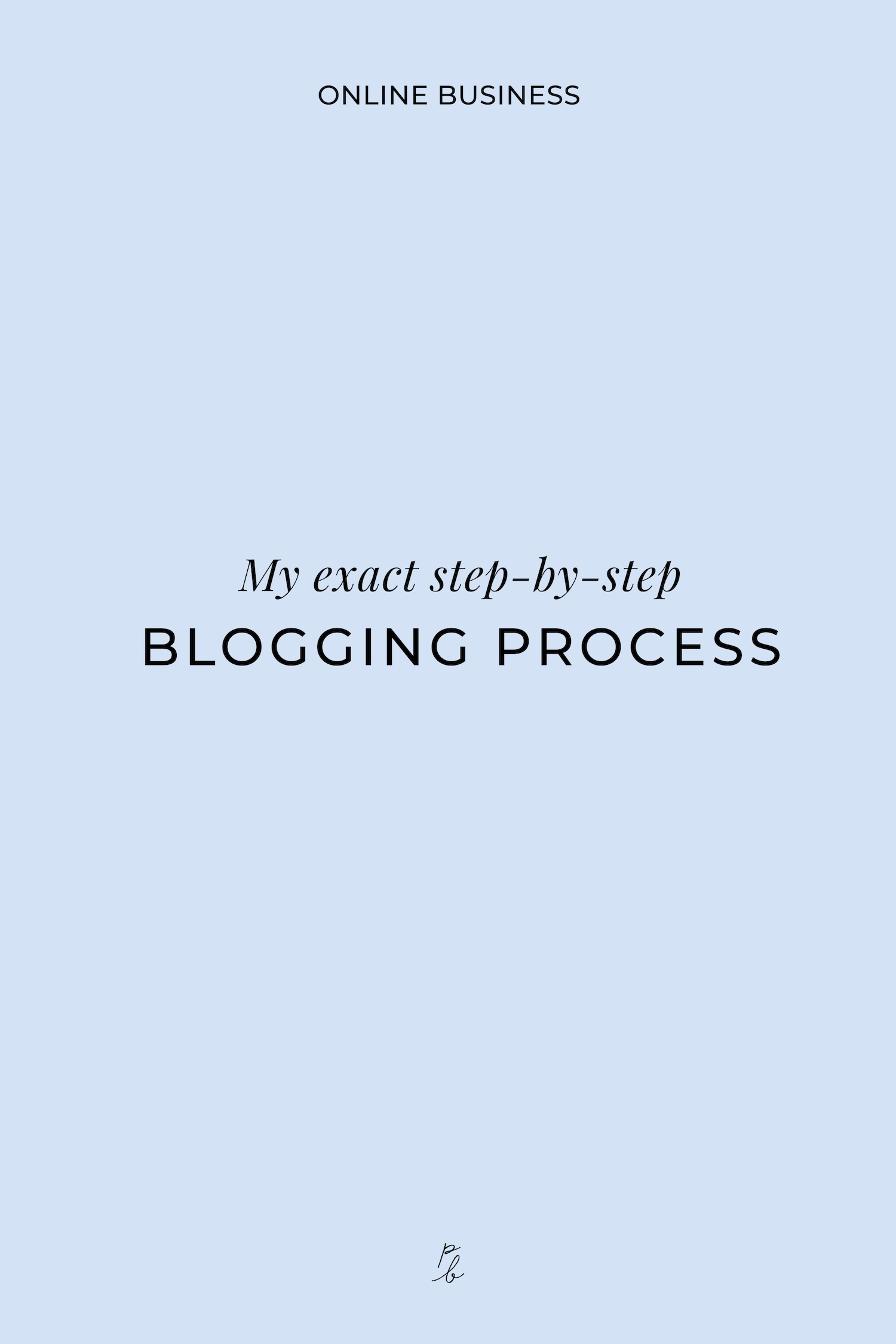 My exact step-by-step blogging process-03.jpeg