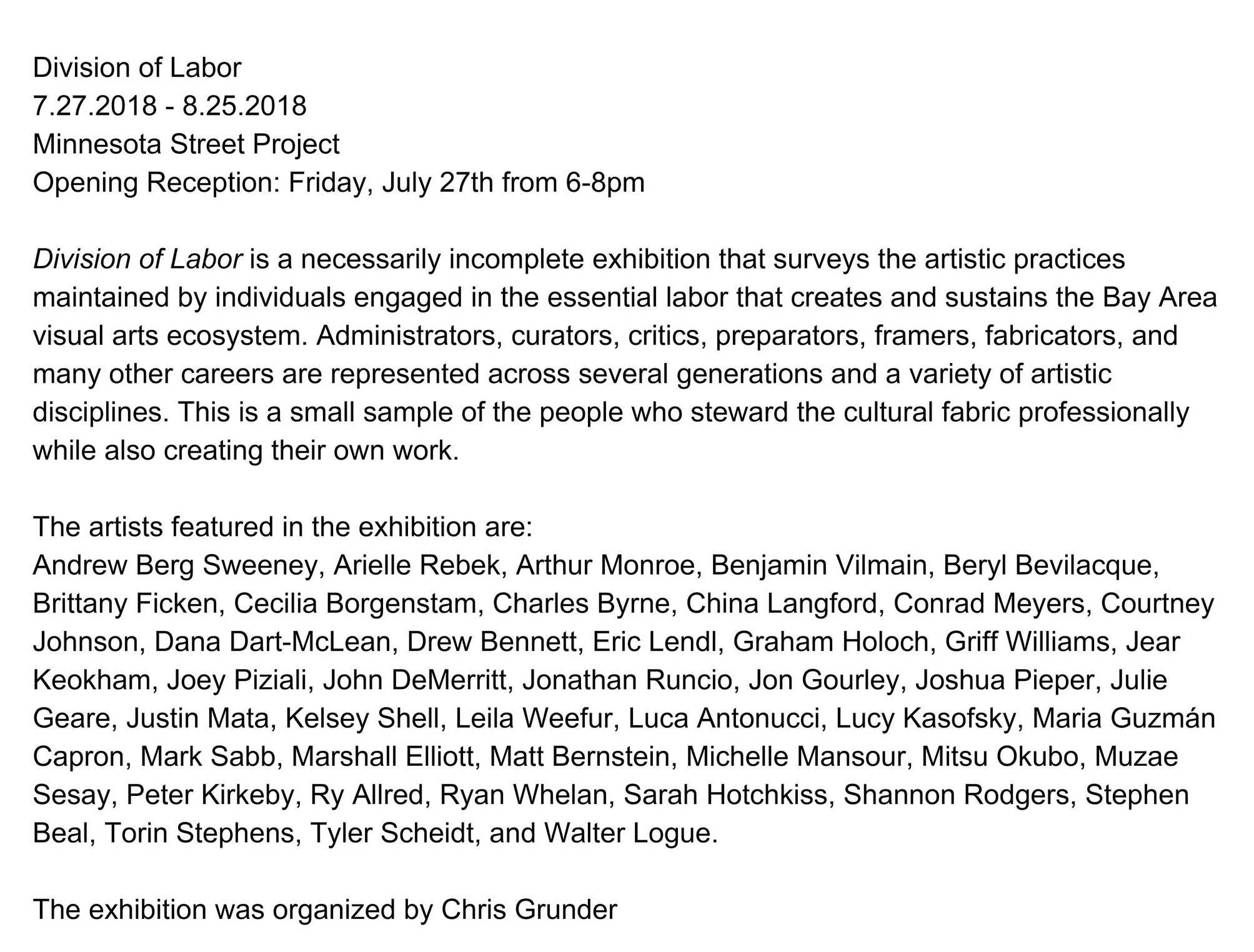 Division of Labor    Organized by Chris Grunder 27 July-25 August, 2018   Opening Reception:  Friday, 27 July // 6-8pm   Minnesota Street Project   1275 Minnesota St San Francisco, CA 94107