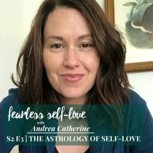 How can we use the gifts and challenges in our astrological chart to really cultivate self love? Listen in on the Fearless Self-Love Podcast with Andrea Catherine.
