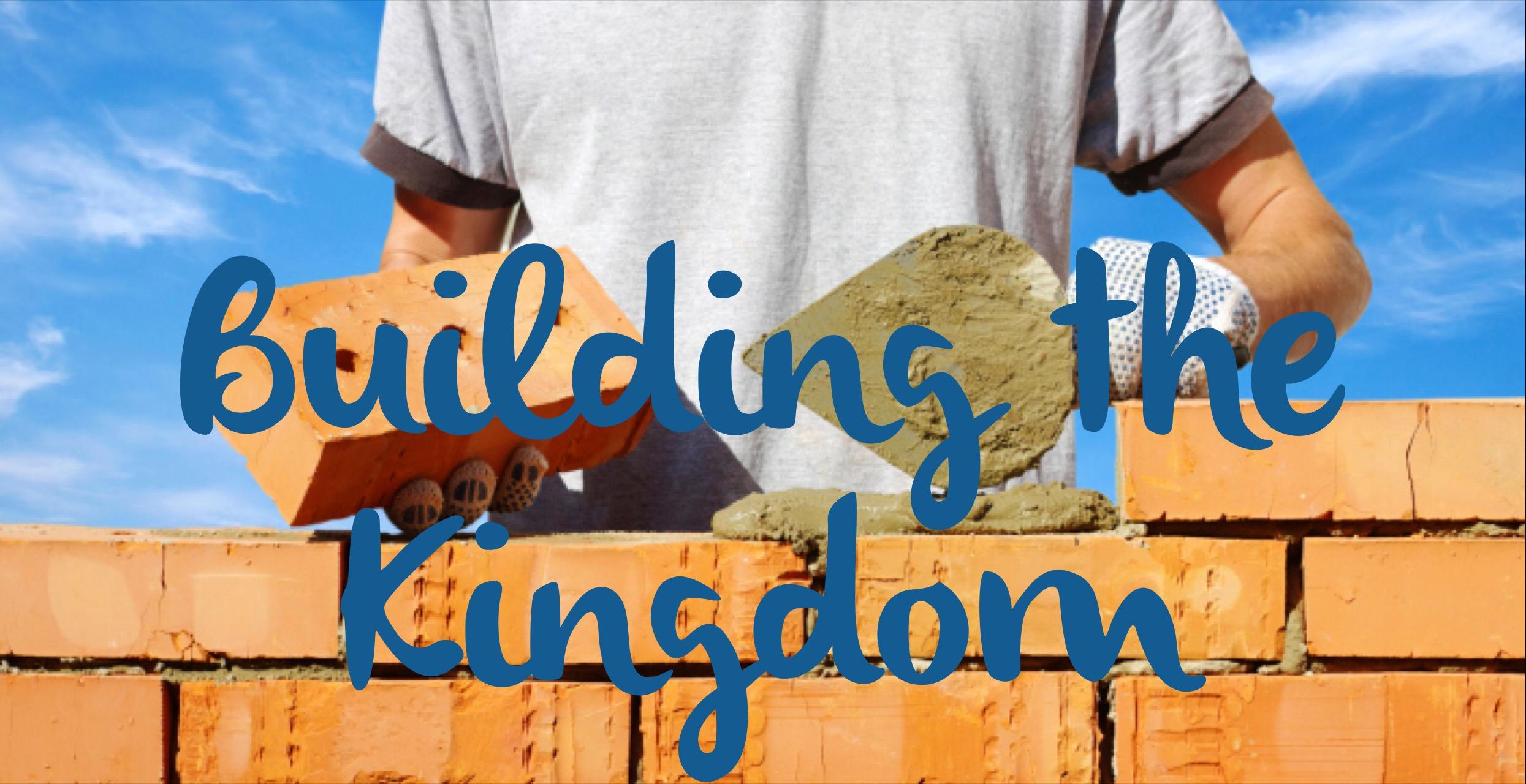 Building the Kingdom