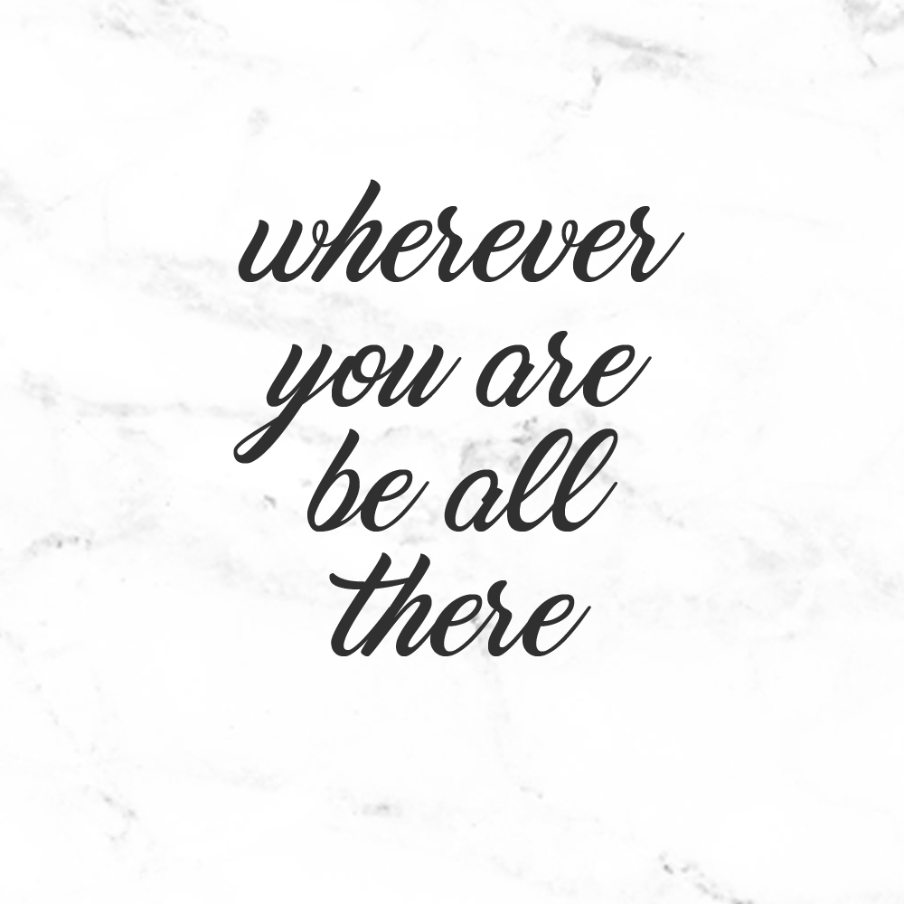 wherever-you-are-be-all-there