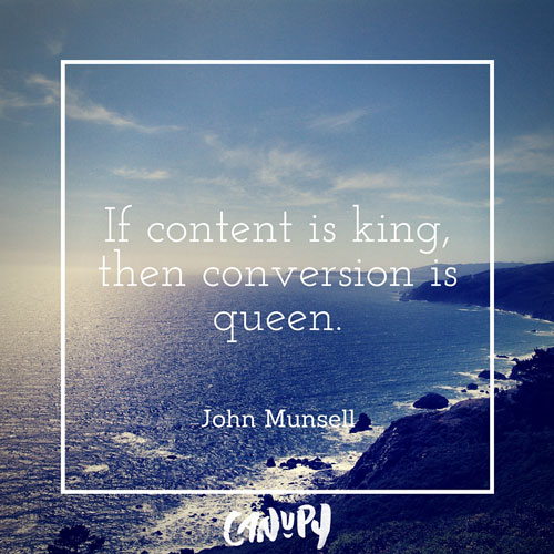 if content is king then conversion is queen