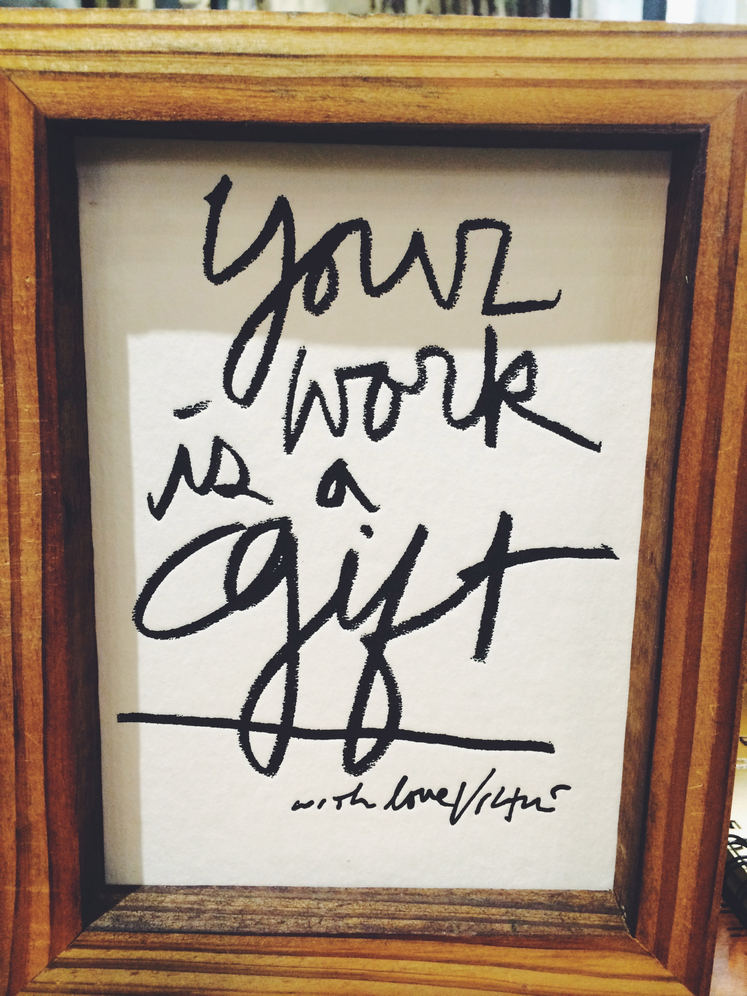 """Your Work Is A Gift"" by  James Victore"