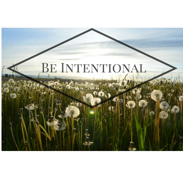 Be Intentional...