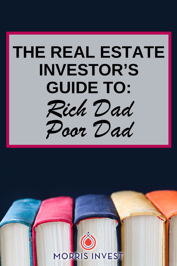The real estate investor's guide to Rich Dad Poor Dad by Robert Kiyosaki.