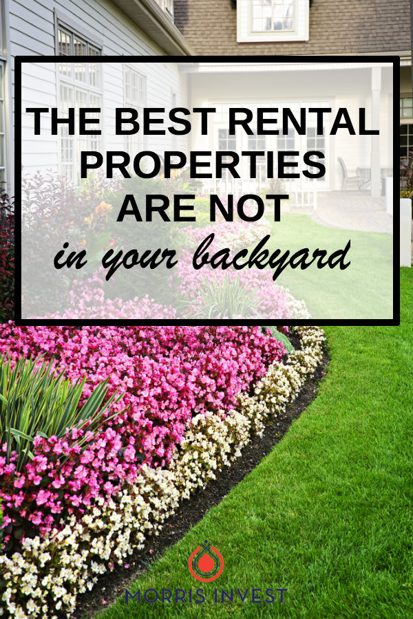You may think the best way to get into real estate investing is to purchase rental properties close to home. Before you give a local realtor a call, I've got news for you: the best real estate properties are NOT in your backyard.
