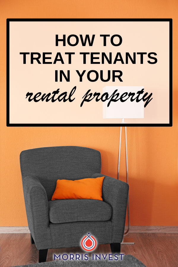 Tenants are a key part of your success as a landlord. Here's how to treat tenants in your rental property.