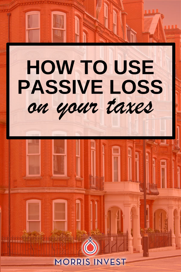 "Although the word ""loss"" has a negative connotation, a passive loss in your real estate business can actually help you save money!"