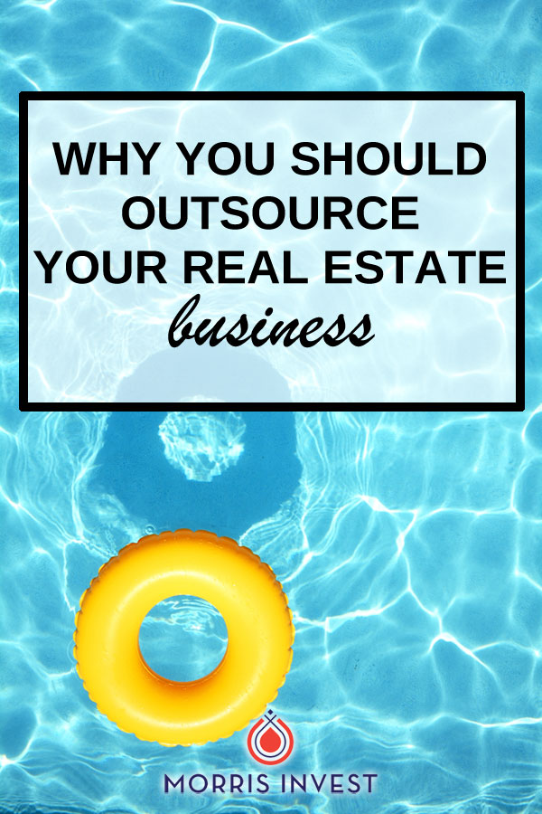 If you're interested in making your real estate business a scalable, passive-income machine, you simply can't do it all yourself. Here's why you should outsource.