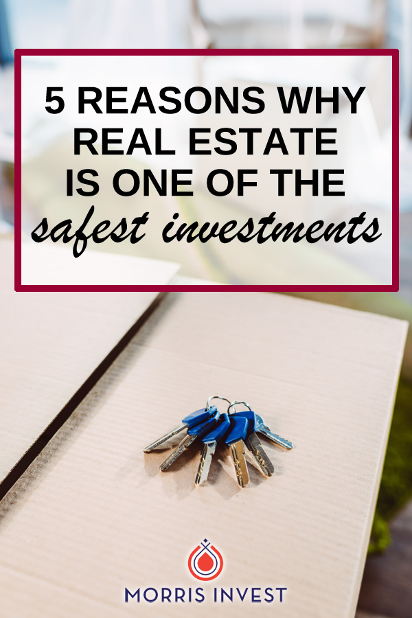 Five reasons why real estate is the safest investment you could make.