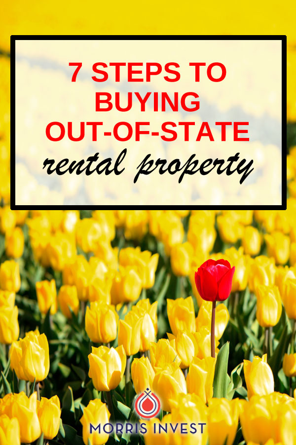 Here are seven steps you need to take in order to invest in out of state rental properties.
