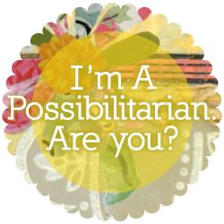 i'm_a_possibilitarian_250x250