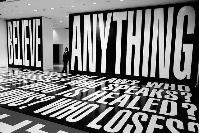 Barbara Kruger's  Untitled (Know Nothing, Believe Anything, Forget Everything)  (1987/2014). Courtesy of Flickr user Steve Rhodes.