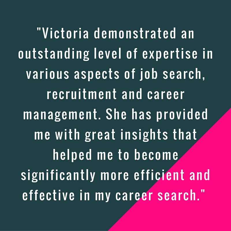 Victoria demonstrated an outstanding level of expertise in various aspects of job search, recruitment and career management. She has provided me with great insights that helped me to become significantly more efficient and effective in my c.jpg