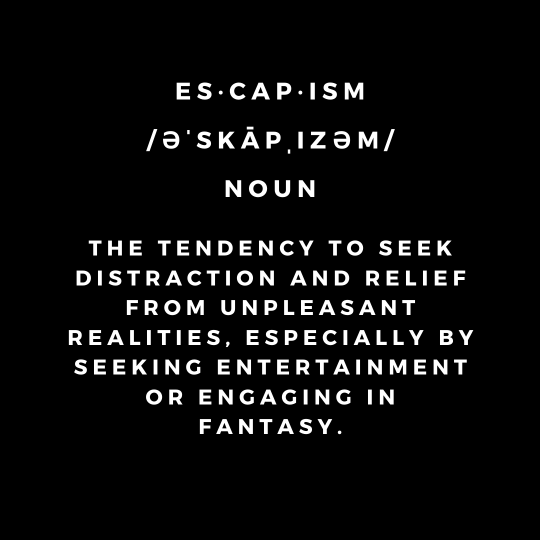 What is ESCAPISM_ (9).png