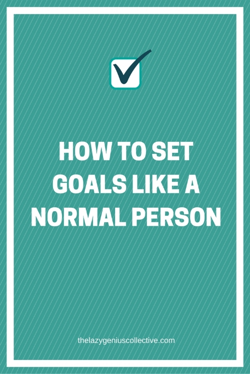 How to Set Goals Like a Normal Person.jpg