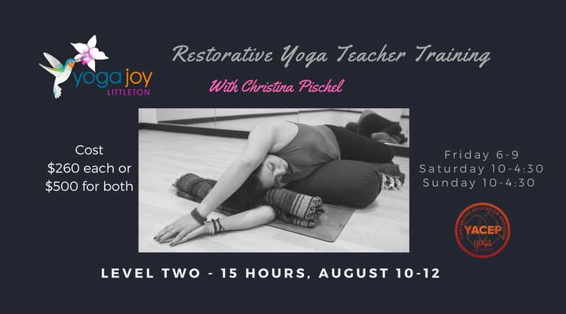 15 HOUR RESTORATIVE YOGA TEACHER TRAINING | LEVEL 2  Restorative Yoga Teacher Training Level 2. In this training, you will further develop your understanding of the physical and subtle energy body in restorative poses. You will deepen your knowledge of the therapeutic impact of restoratives during times of illness, injury, pain, and other stress learning to support optimal energy flow to all the body's systems.  Emphasis is placed on expanding the breadth of your knowledge and experience with restorative poses, including working with special populations, managing more challenging situations, and individualizing prop use to address student's unique needs. You will utilize props to provide modifications, and environment to help heal and transform your students.  Upon completion, you will be able to create, guide and practice a customized Restorative Yoga practice for yourself and others as well as handle a wide variety of situations, injuries, and aliments. Upon completion, you will be able to thoughtfully create a customized restorative class giving consideration to illness, injuries ailments. You will have a deeper understanding of props and more advanced poses. Extra time is provided to practice teach to help you find your voice and comfort. You will receive a certificate of completion which can be used for Yoga Alliance CEU Hours (15 hours). Level 1 or a prior Restorative Training is a requirement.  Dates: August 10-12 Friday 6:00-9:00 Saturday 10:00 - 4:30 Sunday 10:00 - 4:30  Cost $260  $500 for both Level 1 and Level 2