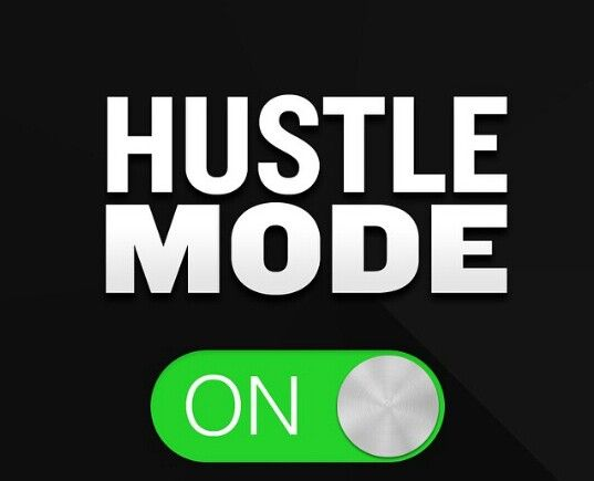 hustle mode on.jpg