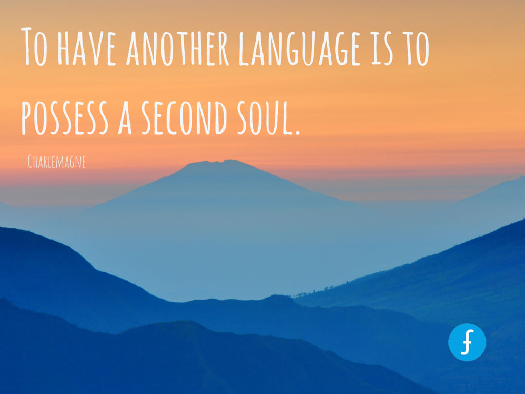 """To have another language is to possess a second soul."" -  Charlemagne"