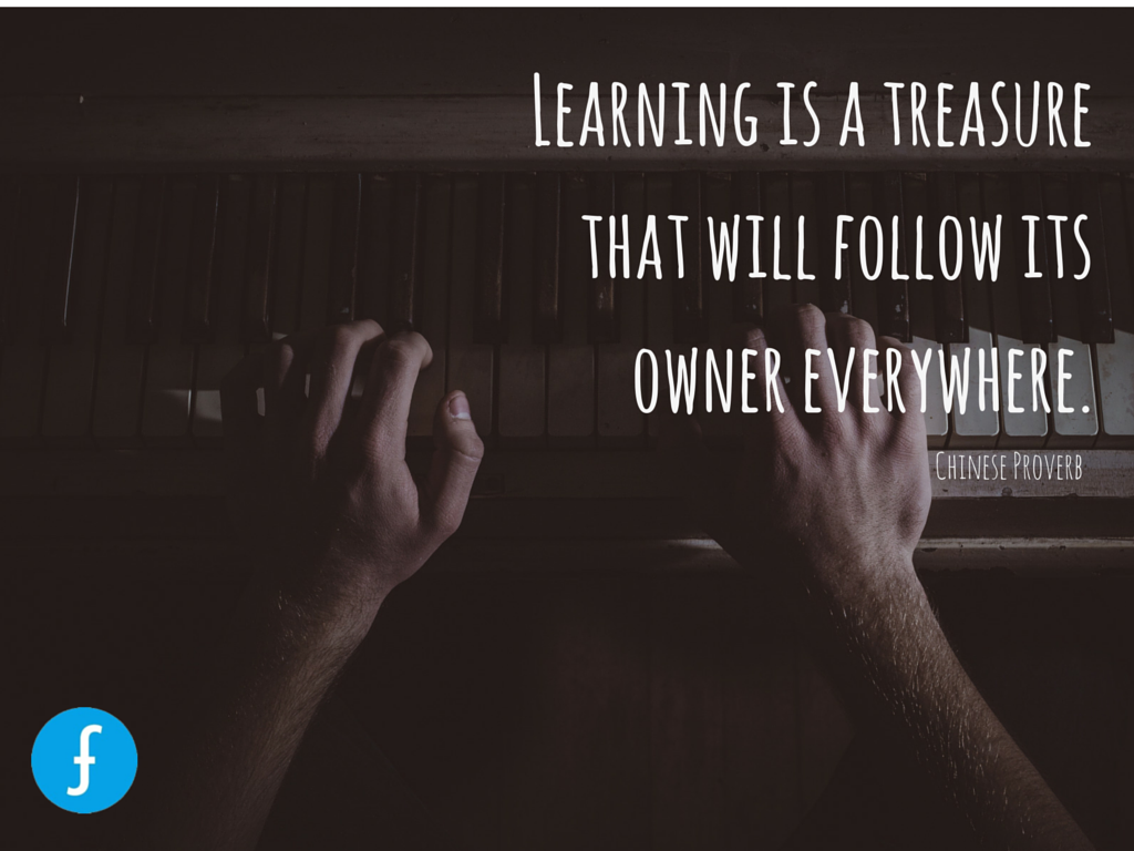 """Learning is a treasure that will follow its owner everywhere."" - Chinese Proverb"