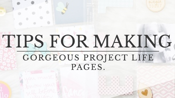 Tips for Making Gorgeous Project Life Pages